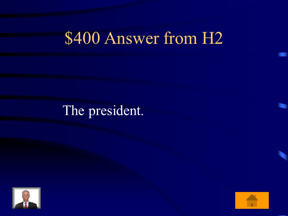 $400 Question from H2 In order for a bill to become a law, who must sign it