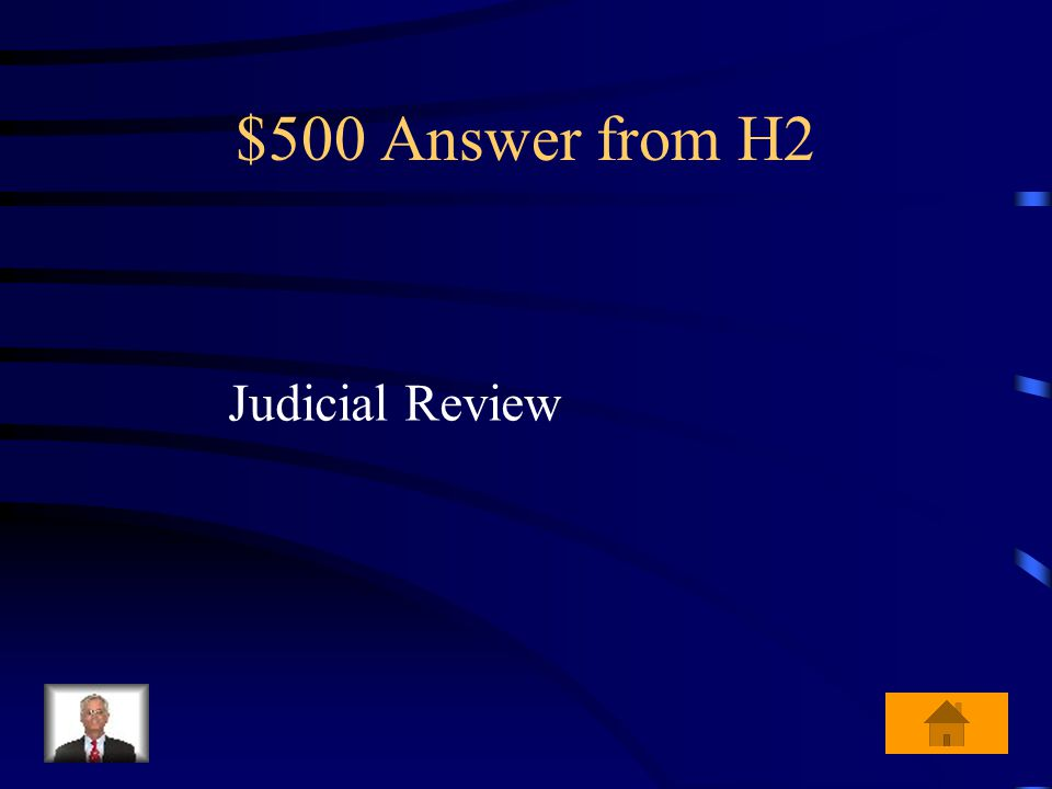 $500 Question from H2 The Supreme Court's power to declare a law unconstitutional is known as_________________.