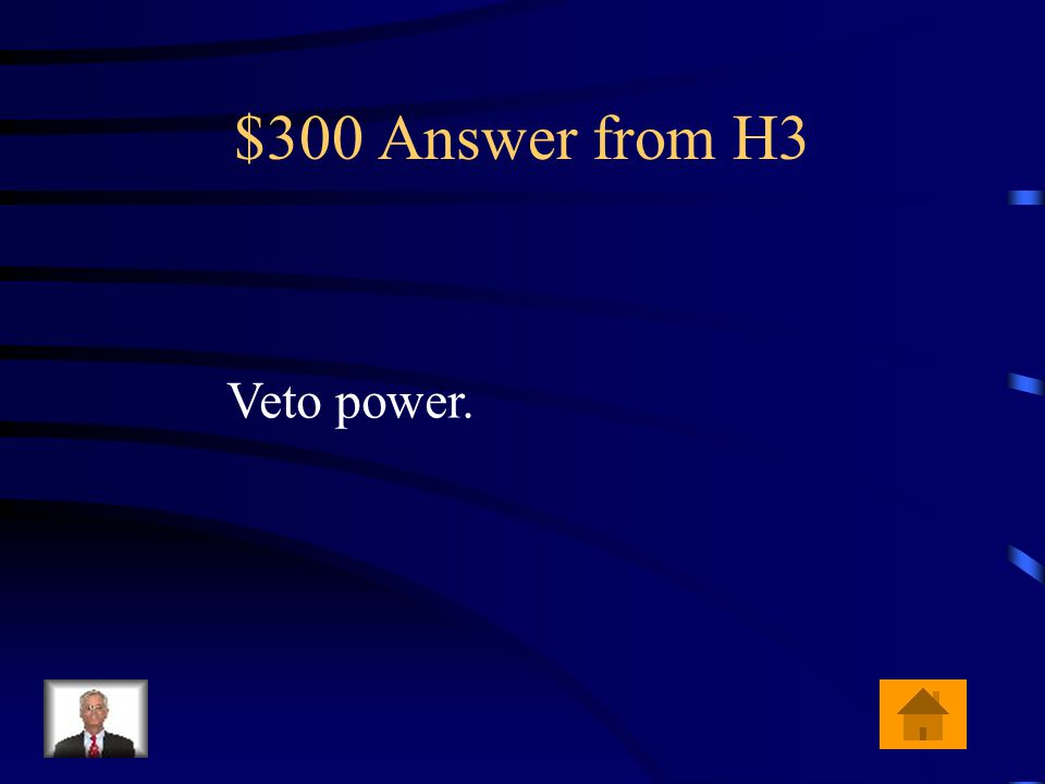 $300 Question from H3 What check does the President have on the power of Congress