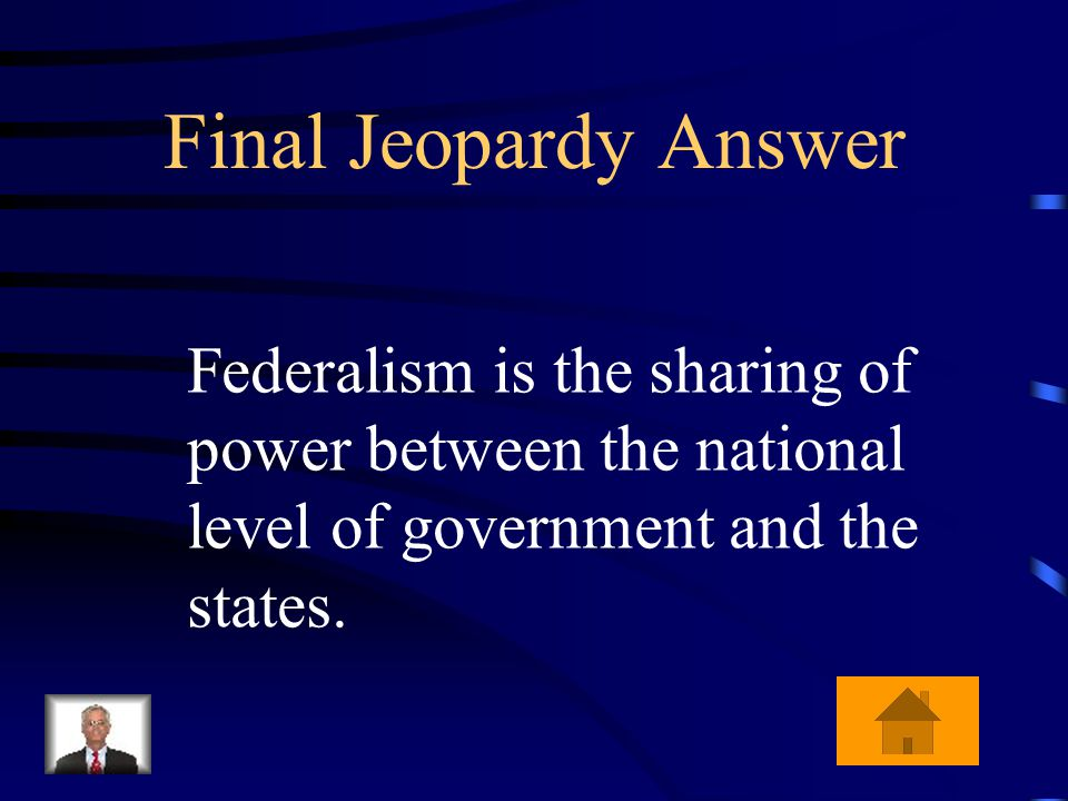 Final Jeopardy What is the meaning of the political concept of federalism