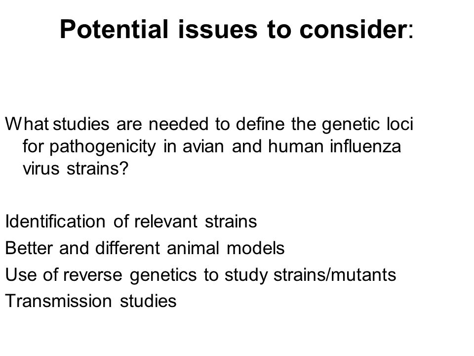 Potential issues to consider: What studies are needed to define the genetic loci for pathogenicity in avian and human influenza virus strains.