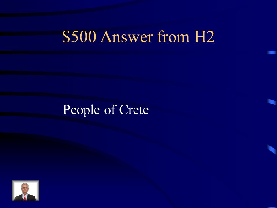 $500 Question from H2 Developed trade with islands in the Aegean Sea and developed a written language