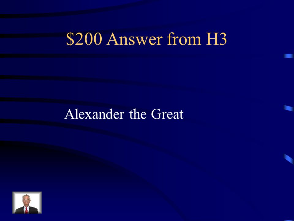 $200 Question from H3 Macedonian king who conquered much land and spread Greek ideas