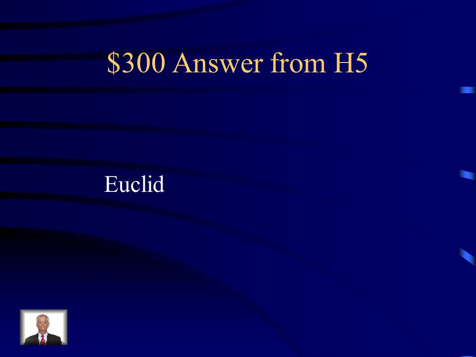 $300 Question from H5 Mathematician who worked out a system of plane geometry which we still use today
