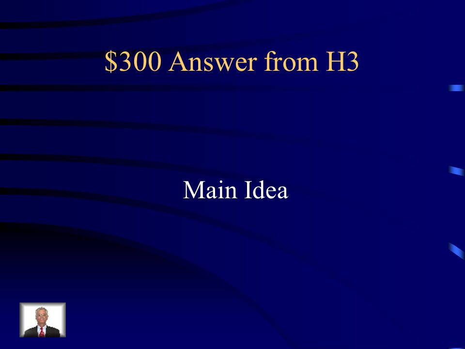 $300 Question from H3 The_____is the key concept being expressed.