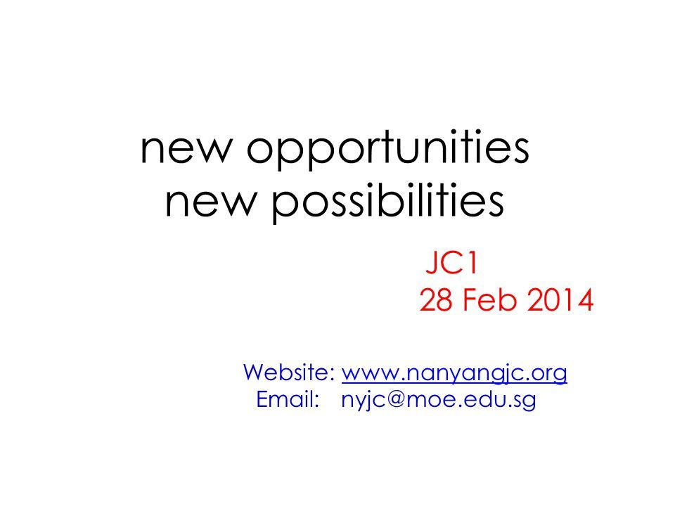 new opportunities new possibilities JC1 28 Feb 2014 Website: www.nanyangjc.orgwww.nanyangjc.org Email: nyjc@moe.edu.sg