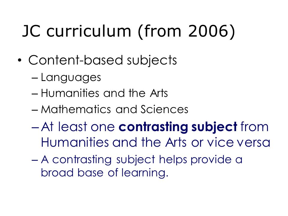 Content-based subjects – Languages – Humanities and the Arts – Mathematics and Sciences – At least one contrasting subject from Humanities and the Arts or vice versa – A contrasting subject helps provide a broad base of learning.