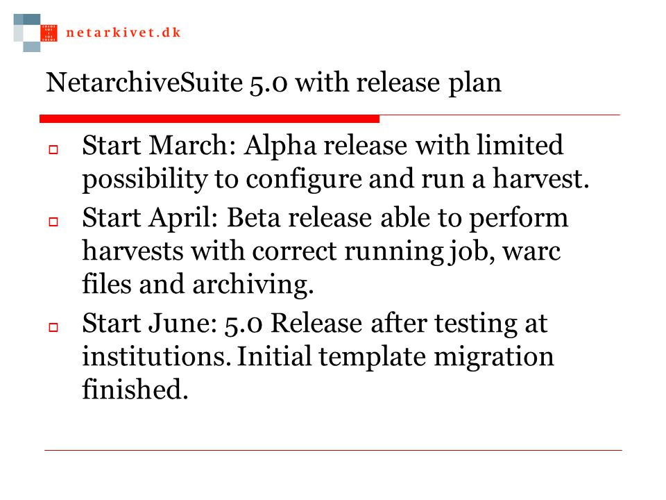 NetarchiveSuite 5.0 with release plan  Start March: Alpha release with limited possibility to configure and run a harvest.