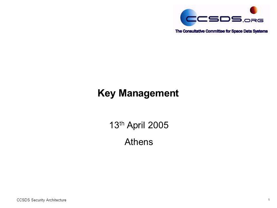 1 CCSDS Security Architecture Key Management 13 th April 2005 Athens