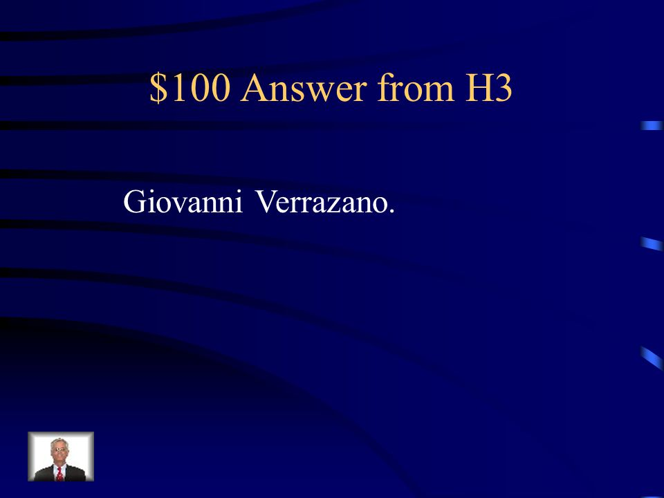 $100 Question from H3 This explorer was the first to explore the New World.