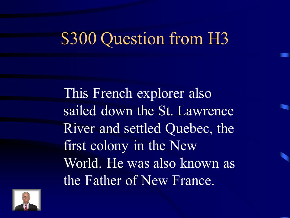 $200 Answer from H3 Jacques Cartier