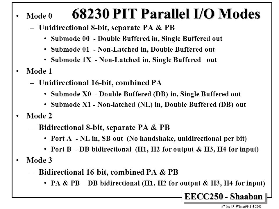 EECC250 - Shaaban #7 lec #9 Winter99 1-5-2000 Mode 0 –Unidirectional 8-bit, separate PA & PB Submode 00 - Double Buffered in, Single Buffered out Subm