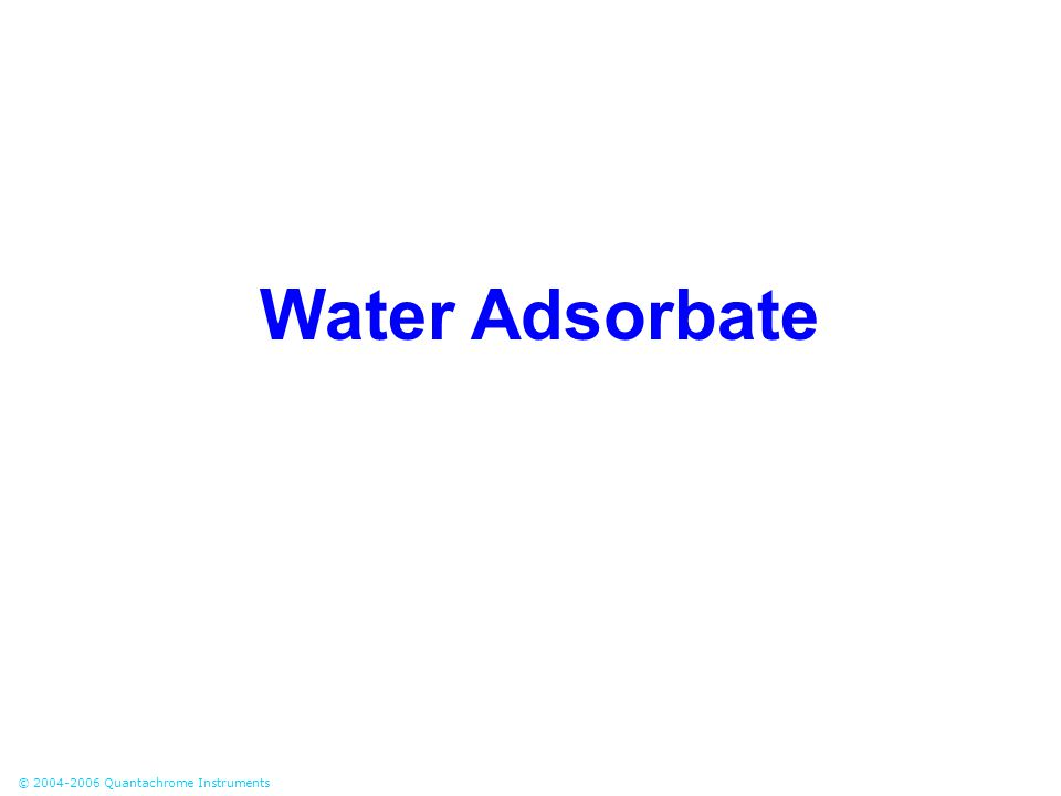© 2004-2006 Quantachrome Instruments Water Adsorbate