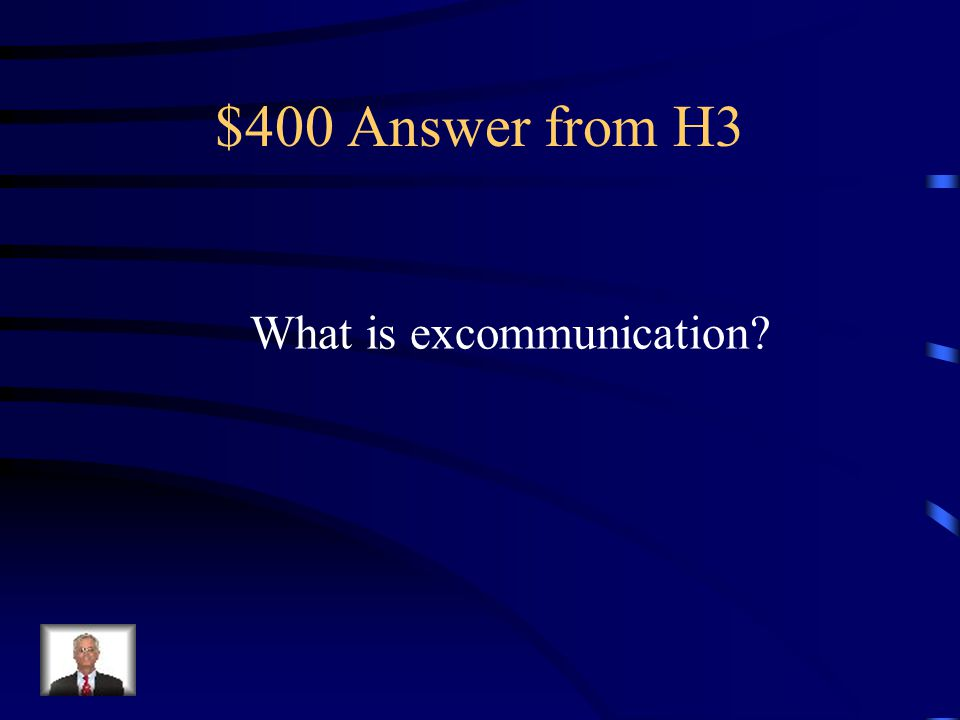 $400 Question from H3 Banishment from the church. Allowed the pope to rule a