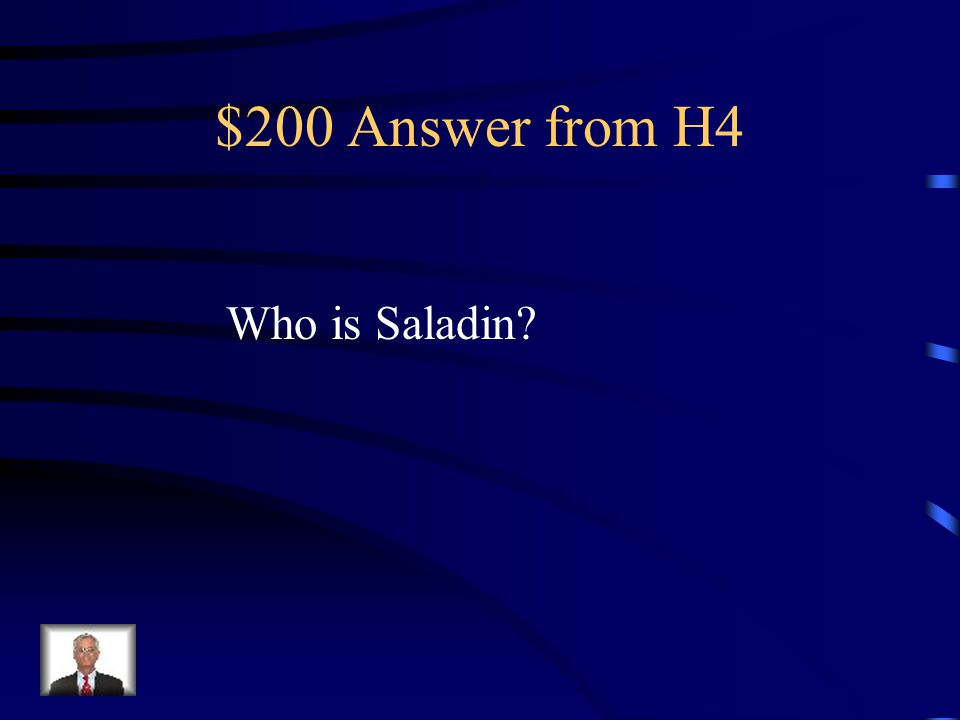 $200 Question from H4 Islamic Warrior and political leader was widely respected by Muslims and Christians during and after the Crusades.