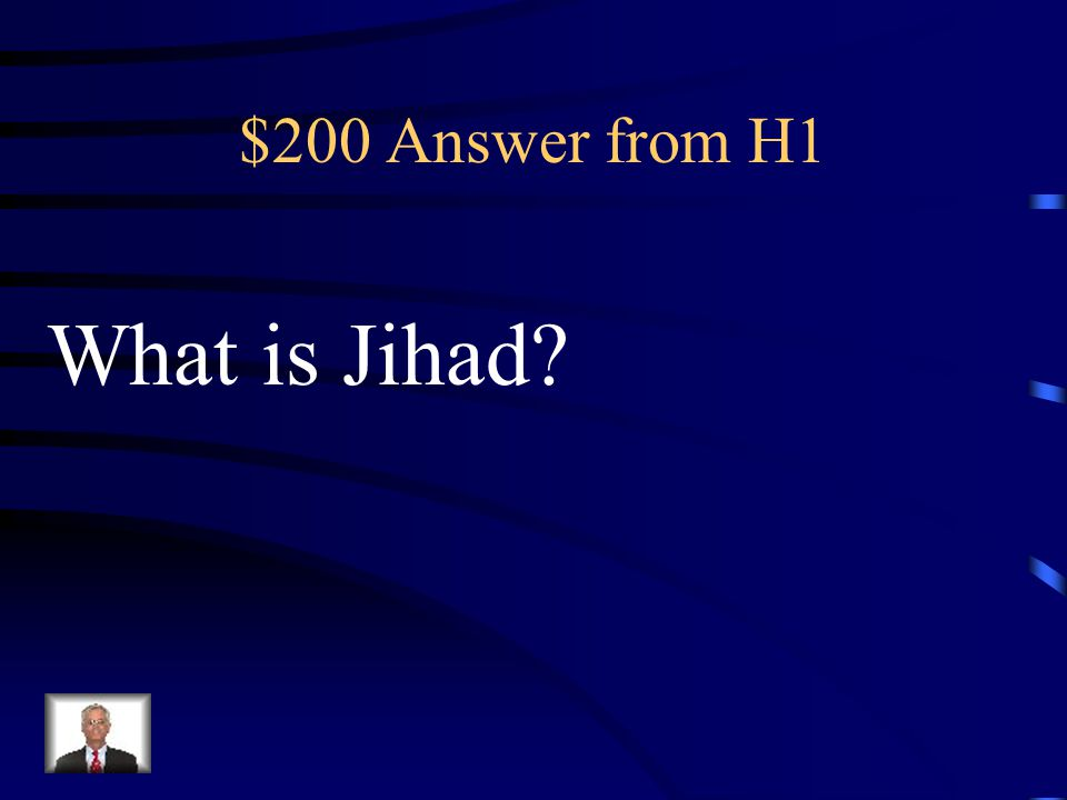 $200 Question from H1 Multiple interpretation to struggle, fight, or wage a Holy War in the name of Islam.