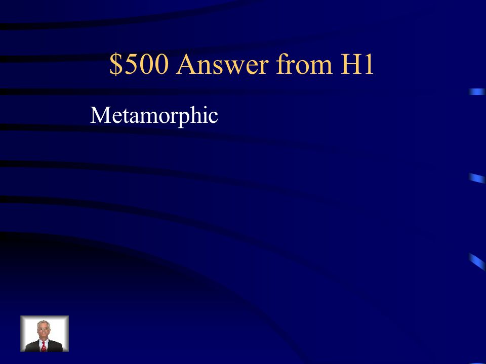 $500 Question from H1 This category of rock usually contains mineral grains that are flattened & line up in parallel layers. (Foliated)