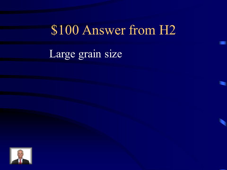 $100 Question from H2 Property of Intrusive Igneous Rocks