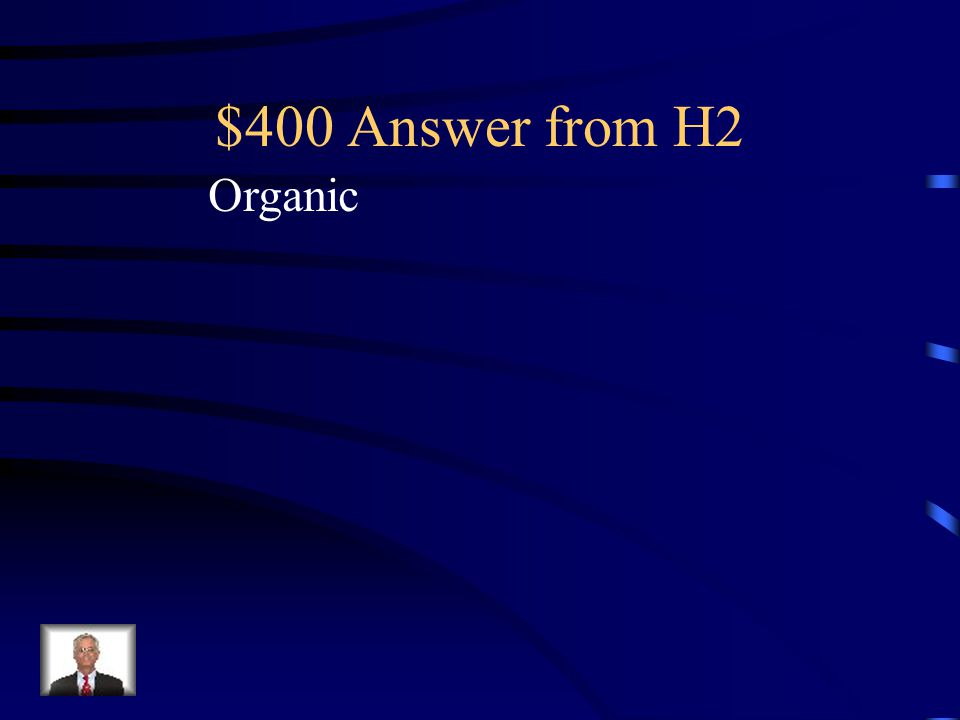 $400 Question from H2 Rocks formed from the remains of living things