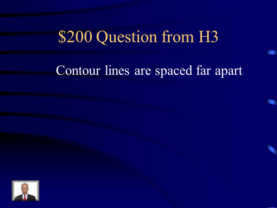 $100 Answer from H3 Steep slope