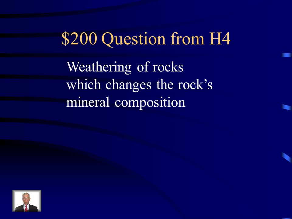 $100 Answer from H4 Physical weathering