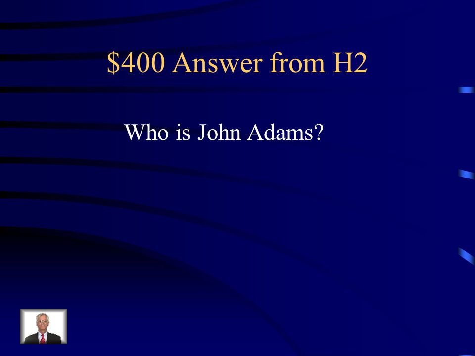 $400 Question from H2 Second U.S. President and one writer of the Declaration of Independence.