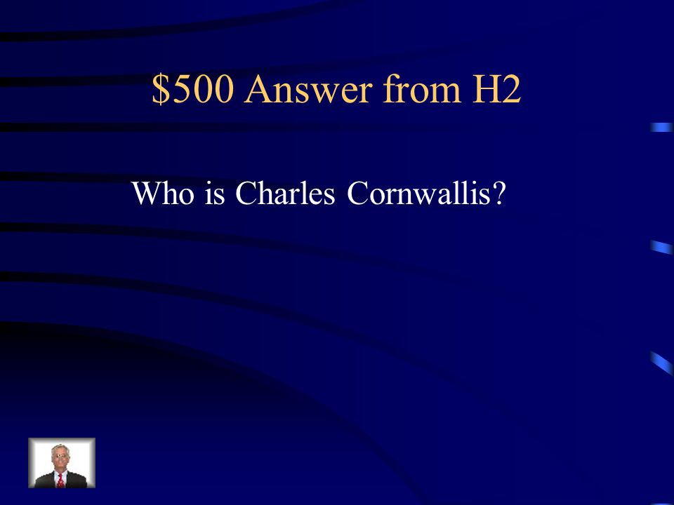 $500 Question from H2 British General who surrendered at the battle of Yorktown, resulting in victory for the Americans in the Revolutionary War.