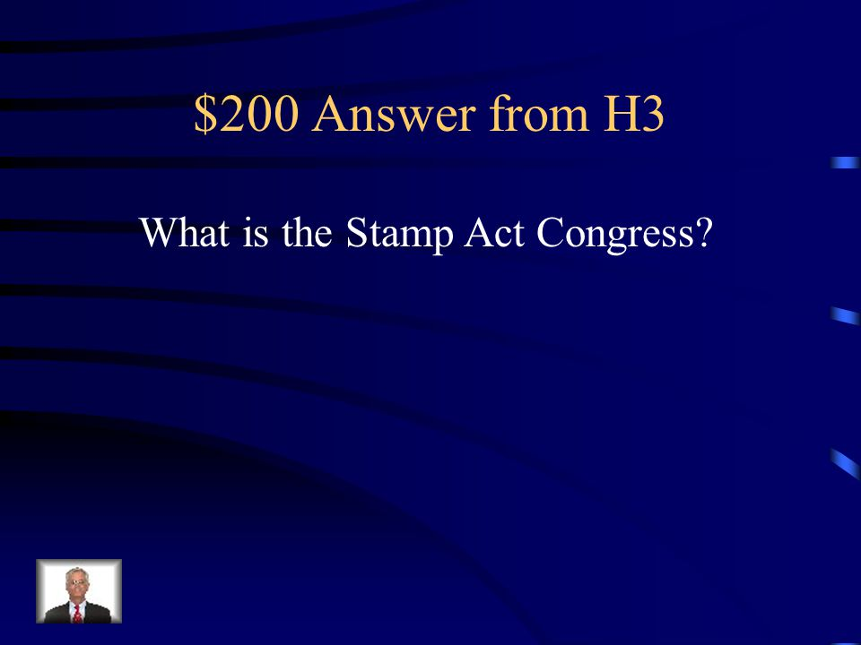 $200 Question from H3 Representatives who met in New York to discuss the problems of the Stamp Act. They asked the colonists to refuse to buy stamped