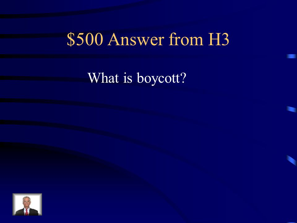 $500 Question from H3 The act of refusing to do business with a person, group, country or product.