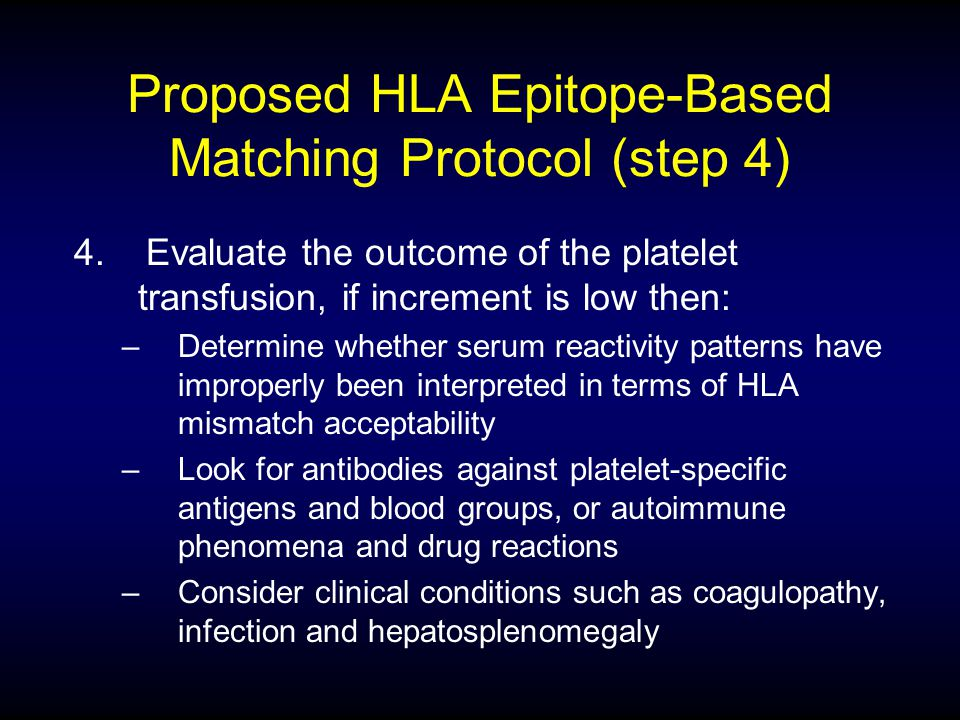 Proposed HLA Epitope-Based Matching Protocol (step 4) 4. Evaluate the outcome of the platelet transfusion, if increment is low then: –Determine whethe