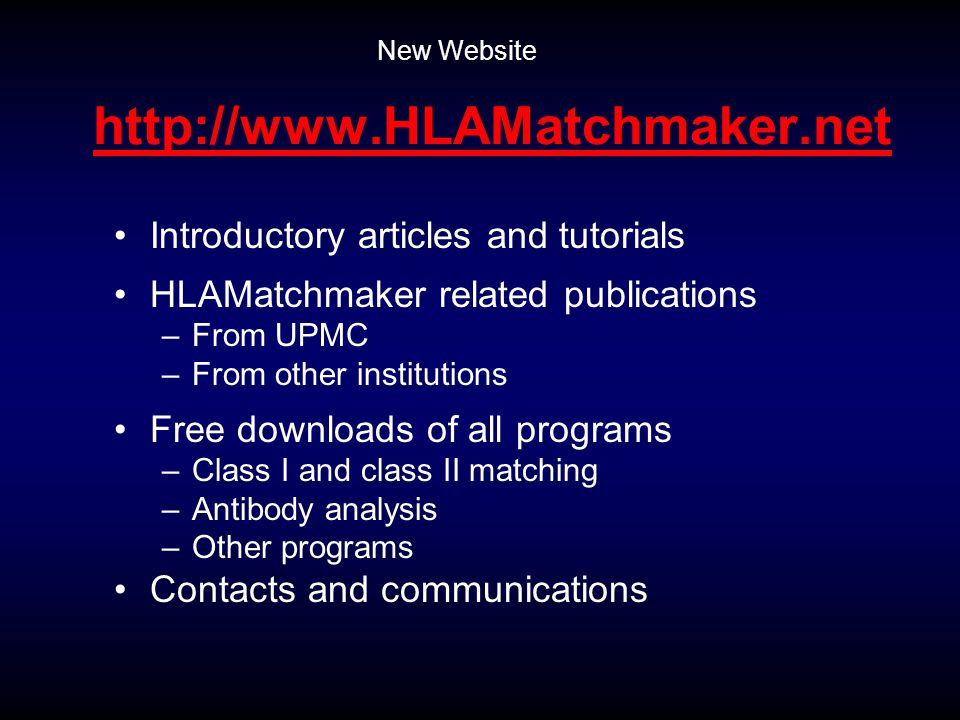 http://www.HLAMatchmaker.net Introductory articles and tutorials HLAMatchmaker related publications –From UPMC –From other institutions Free downloads