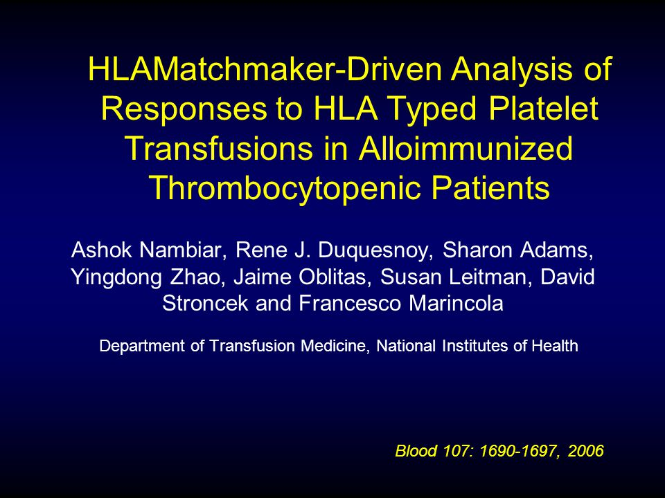HLAMatchmaker-Driven Analysis of Responses to HLA Typed Platelet Transfusions in Alloimmunized Thrombocytopenic Patients Ashok Nambiar, Rene J. Duques