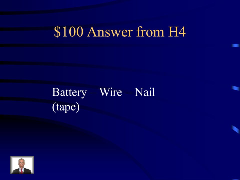$100 Question from H4 What are the materials you Would need to make an Electromagnet?