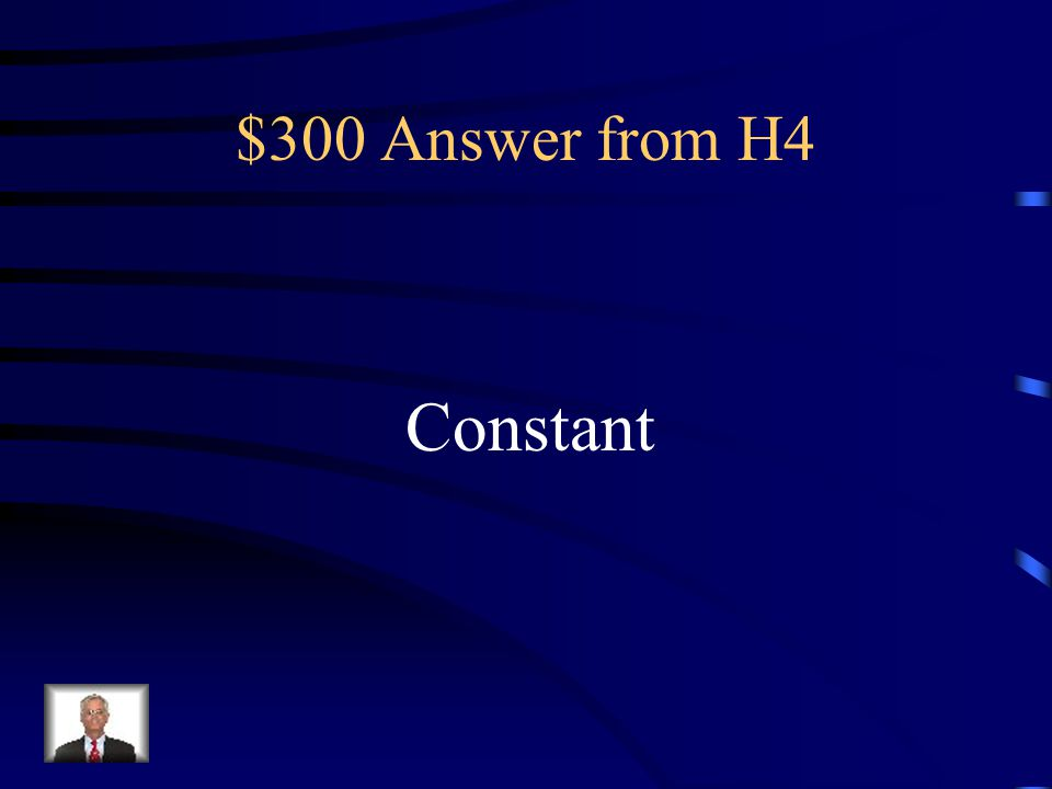 $300 Question from H4 The equipment or part of an Experiment that remains the Same.