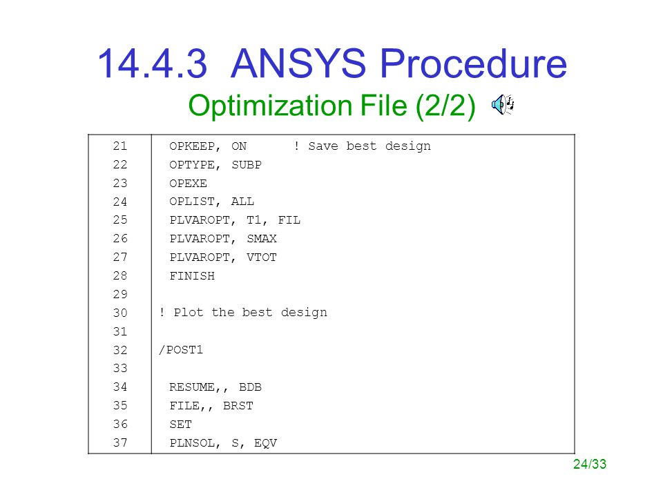 24/33 14.4.3 ANSYS Procedure Optimization File (2/2) 21 22 23 24 25 26 27 28 29 30 31 32 33 34 35 36 37 OPKEEP, ON .
