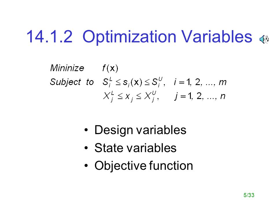 5/33 14.1.2 Optimization Variables Design variables State variables Objective function