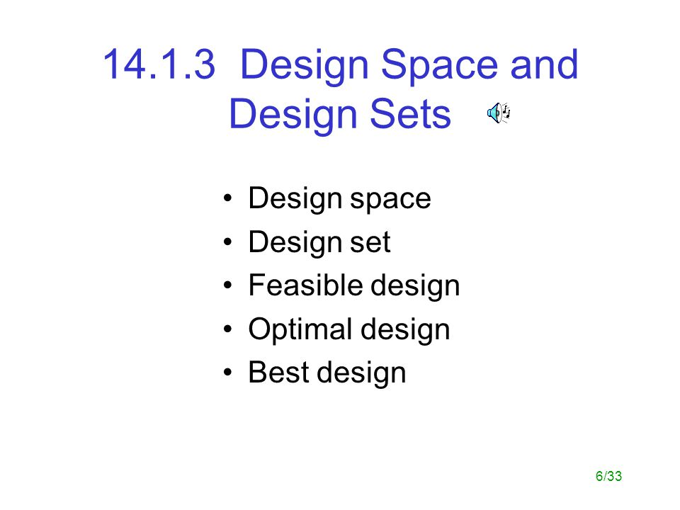 6/33 14.1.3 Design Space and Design Sets Design space Design set Feasible design Optimal design Best design