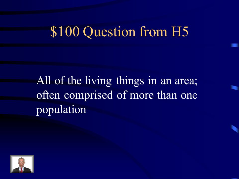 $100 Answer from H5 All of the living things in an area; often comprised of more than one population