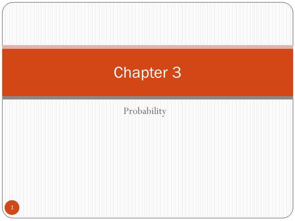 Chapter Outline 2 3.1 Basic Concepts of Probability 3.2 Conditional Probability and the Multiplication Rule 3.3 The Addition Rule 3.4 Additional Topics in Probability and Counting