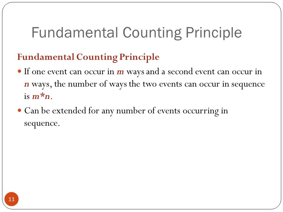 Fundamental Counting Principle 11 Fundamental Counting Principle If one event can occur in m ways and a second event can occur in n ways, the number o