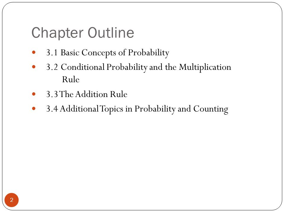 Chapter Outline 2 3.1 Basic Concepts of Probability 3.2 Conditional Probability and the Multiplication Rule 3.3 The Addition Rule 3.4 Additional Topic