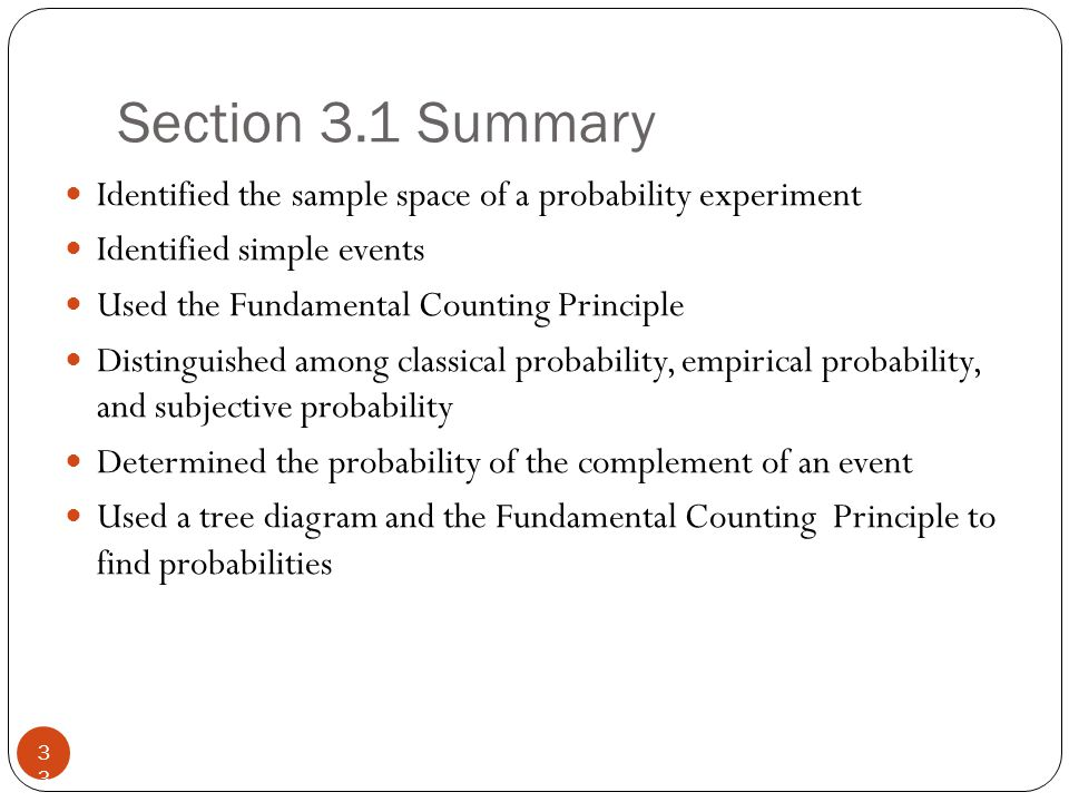 Section 3.1 Summary 33 Identified the sample space of a probability experiment Identified simple events Used the Fundamental Counting Principle Distin