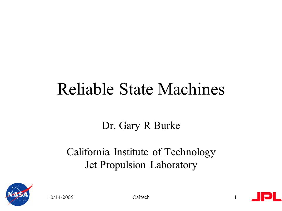 10/14/2005Caltech2 outline Background –JPL MER example JPL FPGA/ASIC Process –Procedure –Guidelines State machines –Traditional –Highly Reliable –Comparison