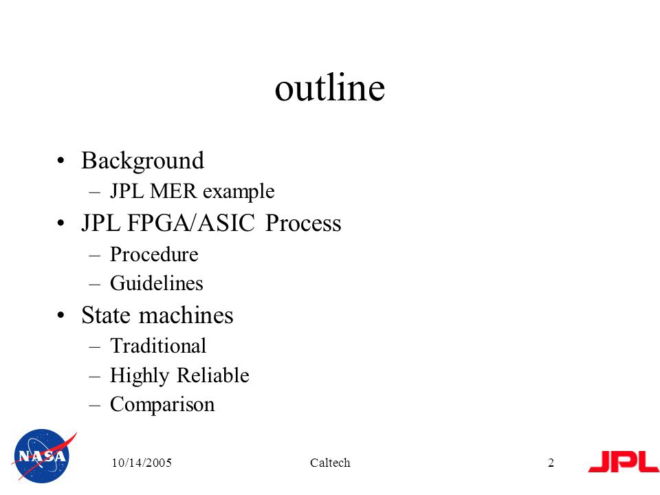 10/14/2005Caltech43 Results: One Hot Encoding No false-positive errors (single faults) Fastest speed except for small number of states and large number of states Uses more resources than Binary Inefficient for large number of states Worst fault tolerance of all encoding tested Has 2x the error rate of binary encoding
