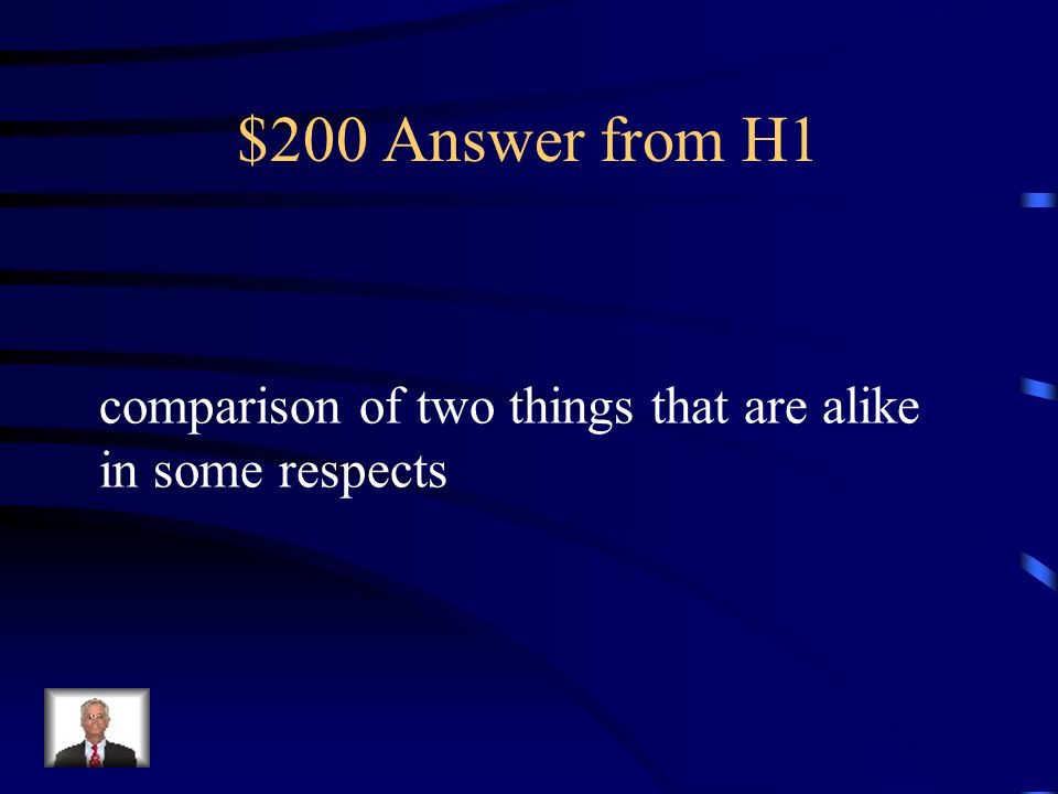 $200 Answer from H1 comparison of two things that are alike in some respects