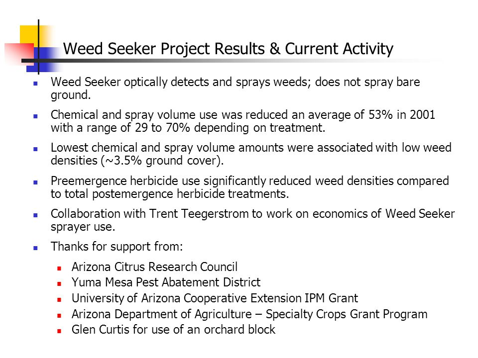 Weed Seeker Project Results & Current Activity Weed Seeker optically detects and sprays weeds; does not spray bare ground.
