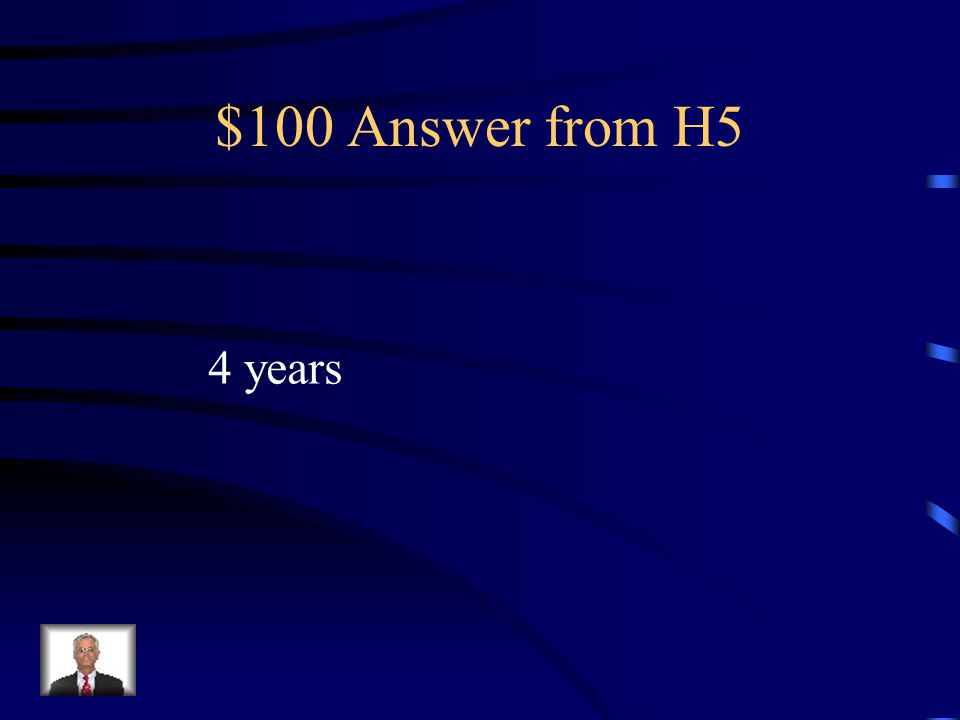 $100 Question from H5 How long is the term of office for the IL governor?