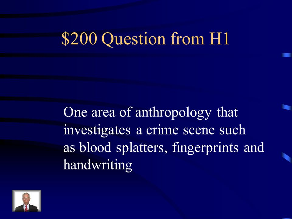$100 Answer from H1 Biological Anthropology