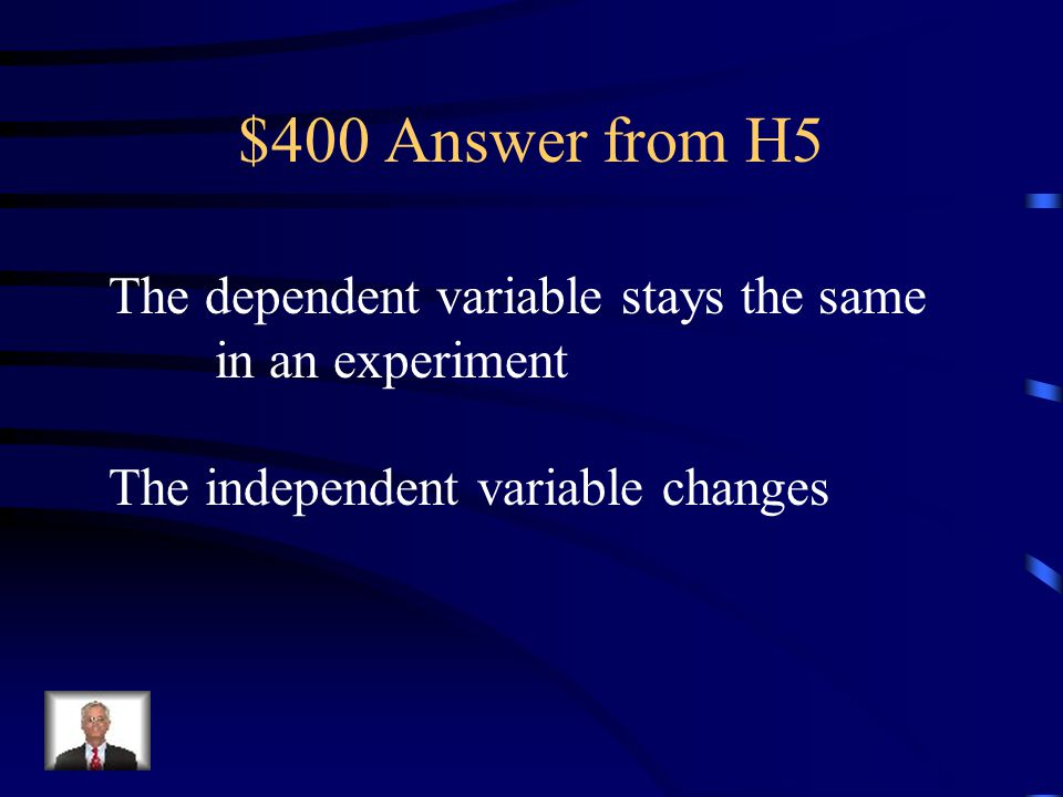$400 Question from H5 The variable in an experiment that changes