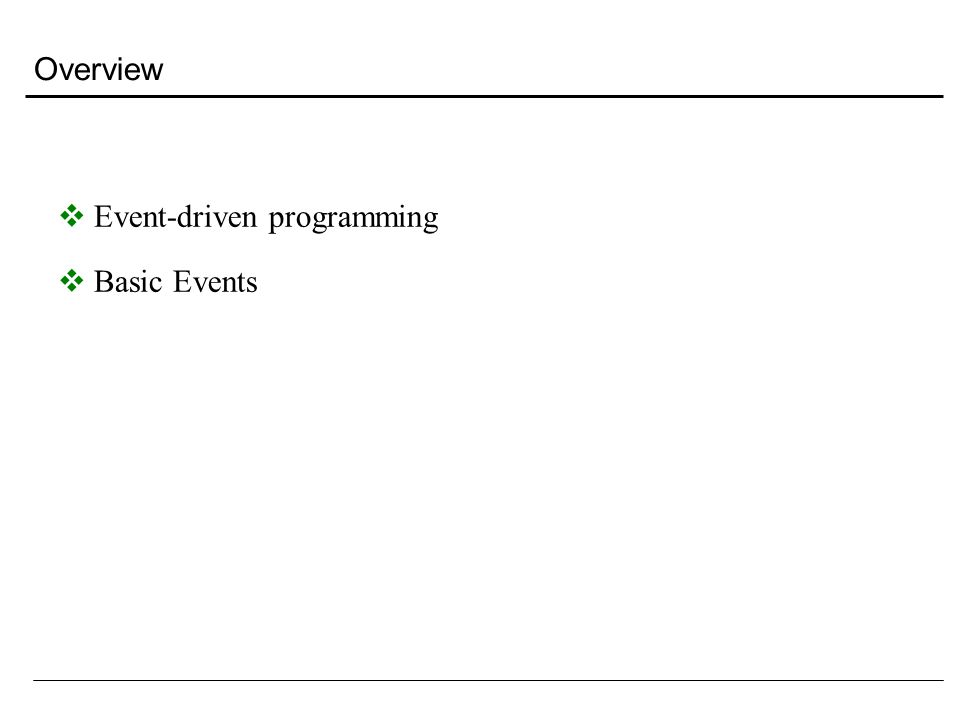 Overview  Event-driven programming  Basic Events